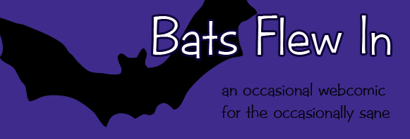 Bats Flew In