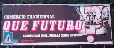 outdoor: 'Comércio Tradicional: QUE FUTURO? Está nas suas mãos... Venha ao centro histórico!'