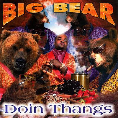 [http://2.bp.blogspot.com/_o-qHWEt1Pgs/SdImKilH1ZI/AAAAAAAABPs/-94Xkn_IckY/s400/Big_Bear_Doin_Thangs_Album_Cover.jpg]