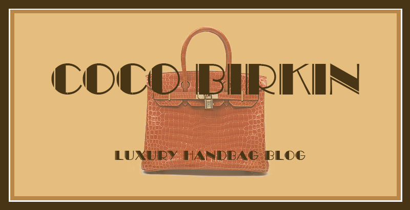 .:: Coco Birkin ::. Luxury Handbag Blog