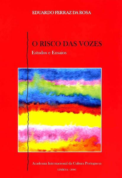 O Risco das Vozes, Estudos e Ensaios. Prefácio de Carlos Reis, 2006