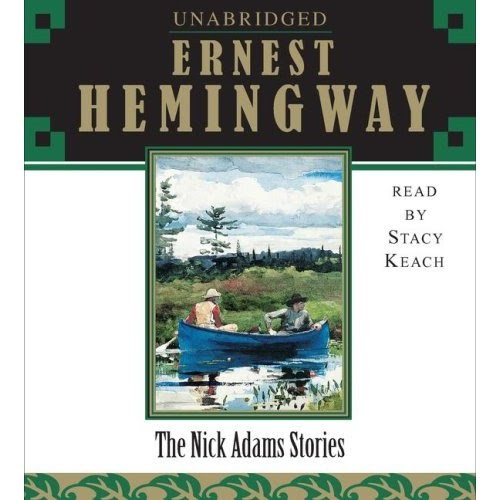 the experiences of nick adams in the short stories of ernest hemingway The nick adams stories by ernest hemingway the famous nick adams stories show a memorable character growing from child to adolescent to soldier, veteran, writer.