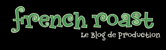 French Roast - le blog de production