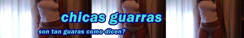 chicas guarras, videos y fotos de chicas muy guarras y cams de chicas guarras