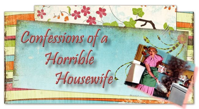 Confessions of a Horrible Housewife