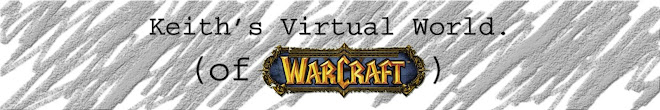 Keith's Virtual World (of Warcraft)
