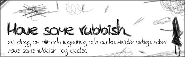 Have some rubbish