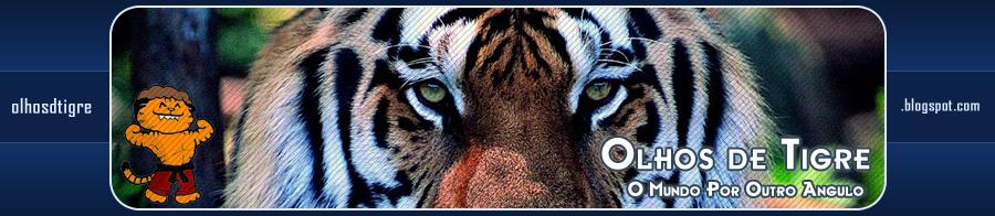 Olhos de Tigre - Veja o mundo por outro ângulo.