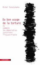Du bon usage de la torture, ou comment les dmocraties justifient l&#39;injustifiable.