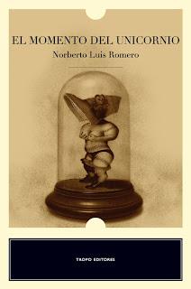 El momento del unicornio, de Norberto Luis Romero (Tropo editores)