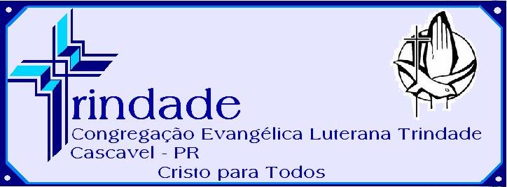 Congregação Evangélica Luterana Trindade de Cascavel - PR       -      CRISTO PARA TODOS