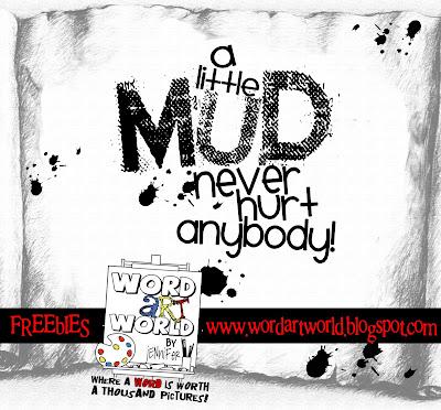 http://wordartworld.blogspot.com/2009/10/little-mud-never-hurt-anybody.html