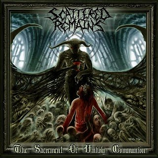 SCATTERED REMAINS - The Sacrament Of Unholy Communion (2010)