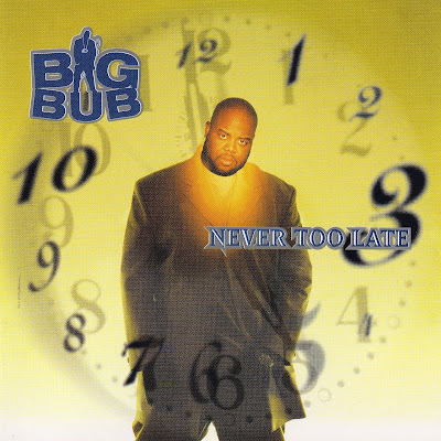 Big Bub - Never Too Late (2000)