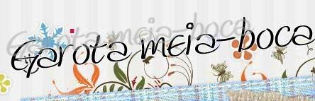 Garota Meia-boca: diário de uma vidinha mais ou menos...
