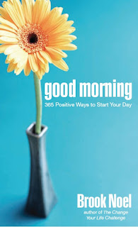Good Morning 365 Positive Ways to Start Your Day by Brook Noel