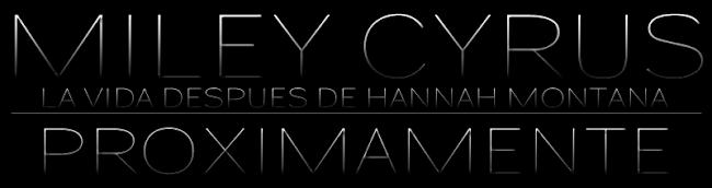 Miley Cyrus: La Vida Despues De Hannah Montana