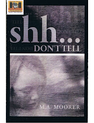 """Shh...Don&#39;t Tell"" by M. A. Moorer"