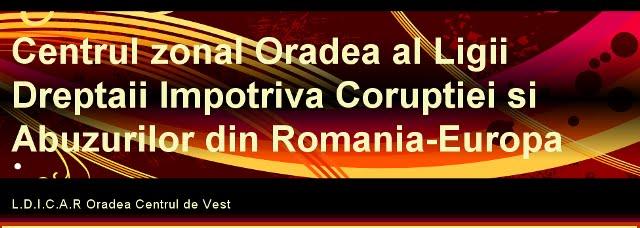 Centrul zonal Oradea al Ligii Dreptatii Impotriva Coruptiei si Abuzurilor din Romania-Europa
