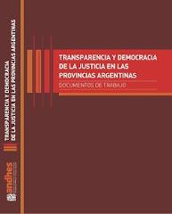 """LIBRO:"""" TRANSPARENCIA Y DEMOCRACIA DE LA JUSTICIA EN LAS PROVINCIAS ARGENTINAS"""""""