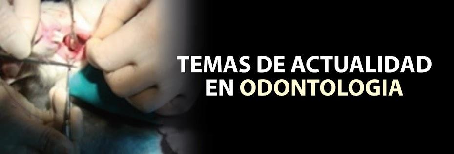 TEMAS DE ACTUALIDAD EN ODONTOLOGIA