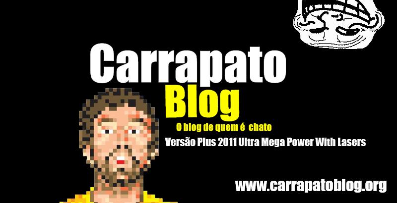 Carrapato Blog! - O Blog de quem é chato!