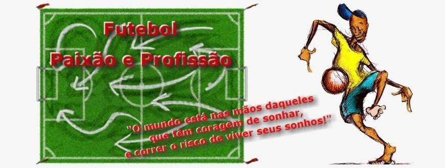 Futebol - Paixão e Profissão