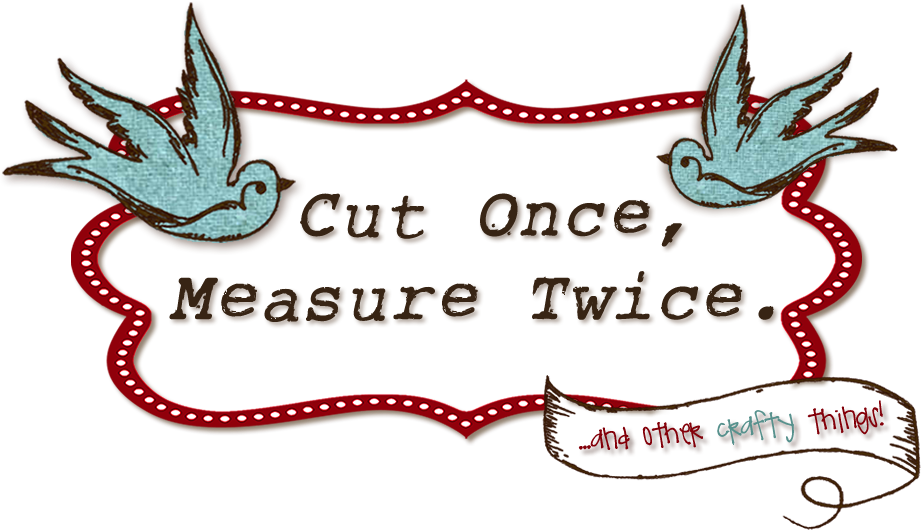 Cut Once Measure Twice
