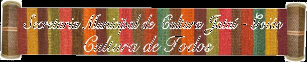 Secretaria Municipal de Cultura de Jataí-Goiás