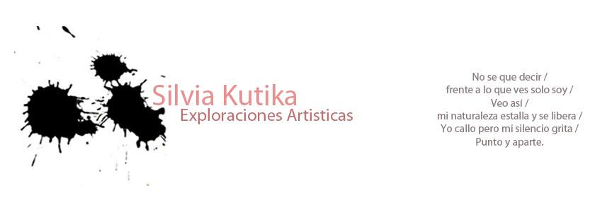 Silvia Kutika - Exploraciones Artísticas