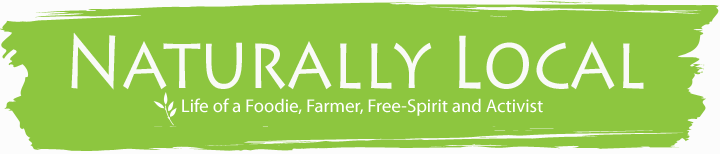 Naturally Local: Life of a Foodie, Farmer, Free-Spirit and Activist