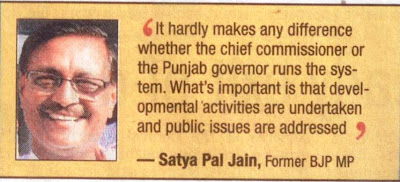 It hardly makes any difference whether the Chief Commissioner or the Punjab Governor runs the system. What's important is that developmental activities are undertaken and public issues are addressed. -Satya Pal Jain, Former BJP MP