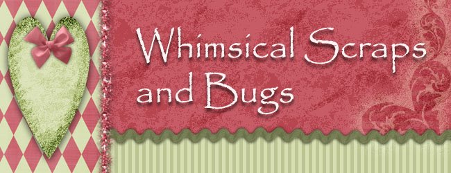 Whimsical Scraps & Bugs