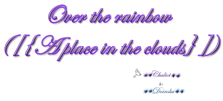 Over the rainbow ([{A place in the clouds}])