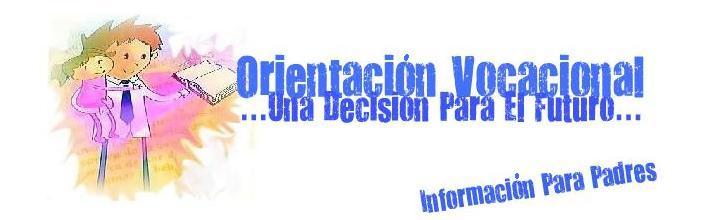 """Orientación Vocacional: """"Una Decisión Para El Futuro"""". Información Para Padres."""