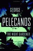 The Night Gardner by George Pelecanos front cover