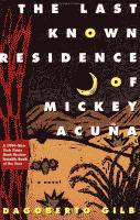 The Last Known Residence of Mickey Acuna by Dagoberto Gilb front cover