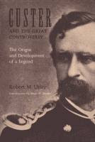 Custer and the Great Controversy, The Origin and Development of a Legend by Robert M. Utley front cover