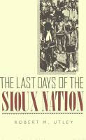 The Last Days of the Sioux Nation by Robert M. Utley front cover
