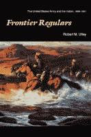 Frontier Regulars, The United States Army and the Indians 1866-1891 by Robert M. Utley