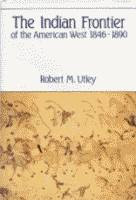 The Indian Frontier of the American West, 1846-1890 by Robert M. Utley front cover