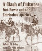 A Clash of Cultures, Fort Bowie and the Chiricahua Apaches by Robert M. Utley front cover