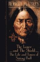 The Lance and the Shield, The Life and Times of Sitting Bull by Robert M. Utley front cover
