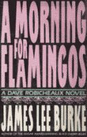 A Morning for Flamingos by James Lee Burke front cover