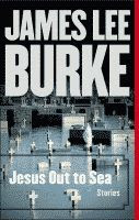 Jesus Out to Sea: Stories by James Lee Burke front cover