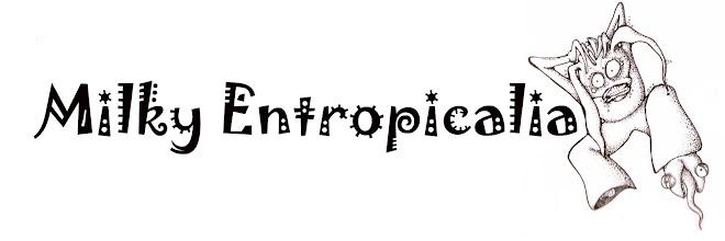 Milky Entropicalia