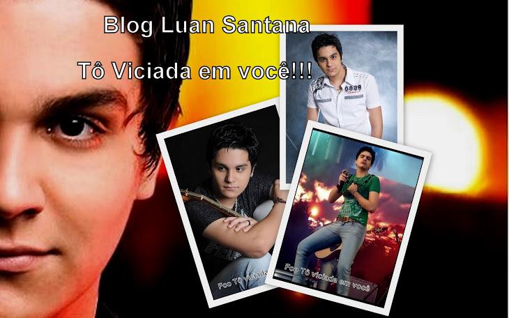 Blog Luan Santana- To viciada em você