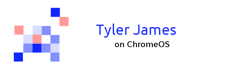 Tyler James on ChromeOS