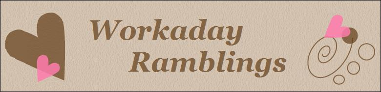 Workaday Ramblings