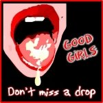 good girls don't miss a drop